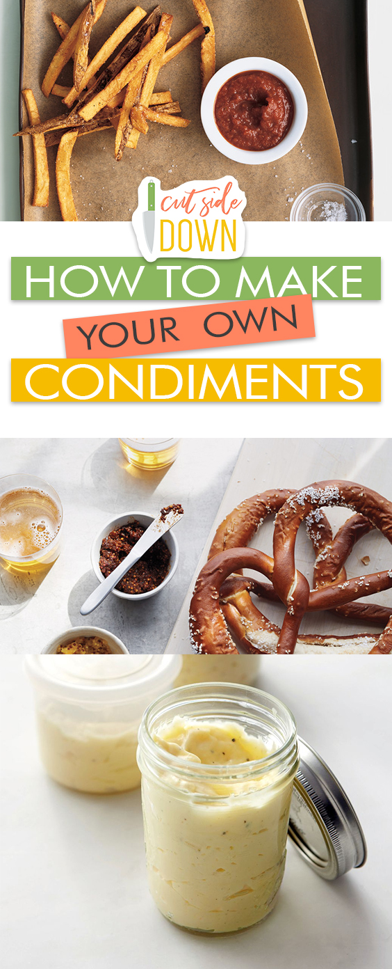 How to Make Your Own Condiments - Cut Side Down | Condiments Recipes, Easy Recipes, Fast and Easy Recipes, Simple Recipes