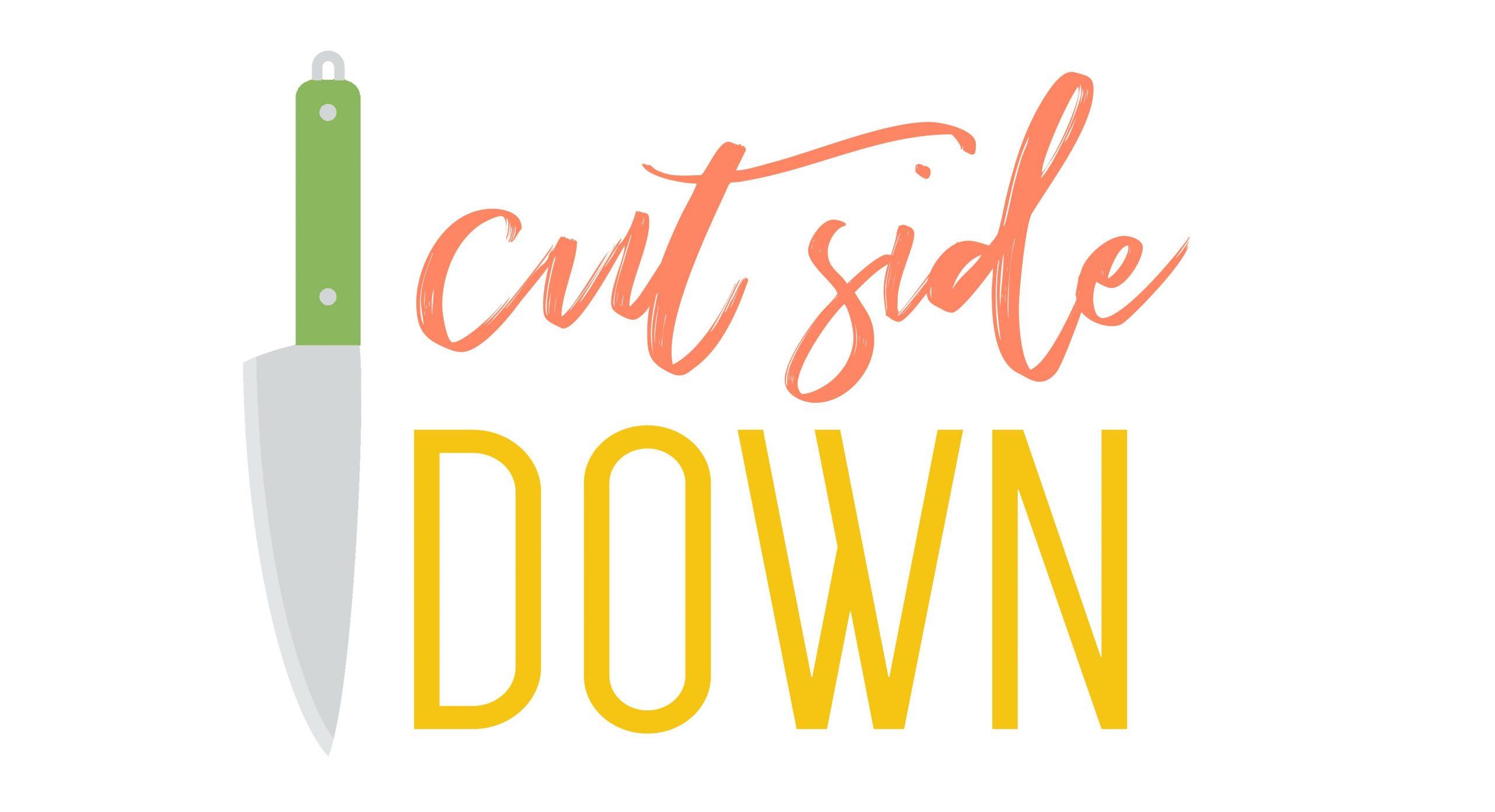 Cut Side Down