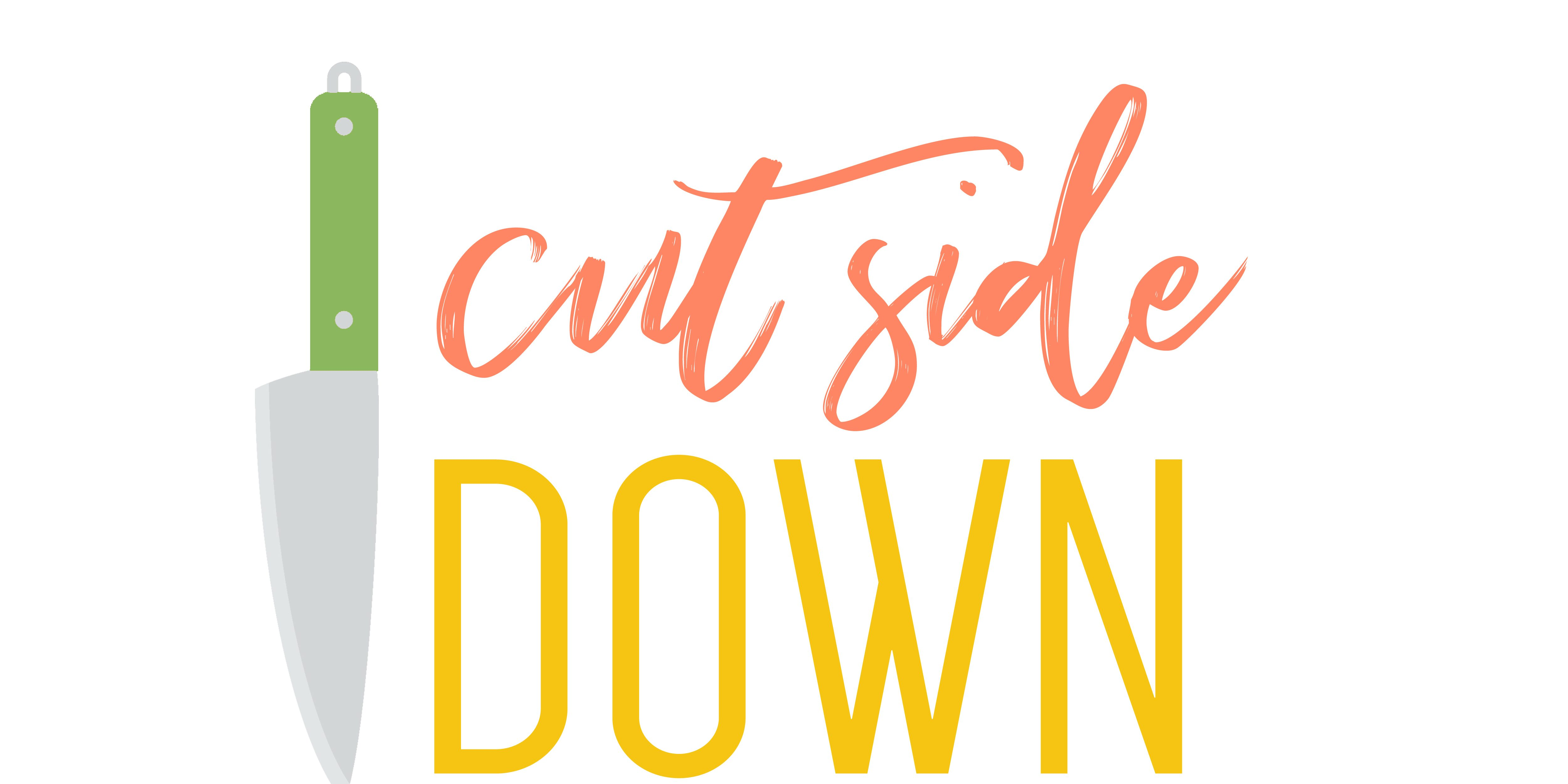 Cut Side Down- recipes for all types of food