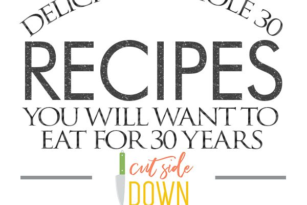 Delicious Whole 30 Recipes You Will Want to Eat for 30 Years