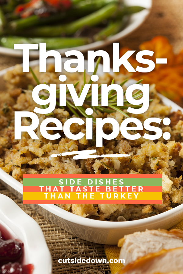 I love Turkey but my favorite are the side dishes. If you want to make your guests some mouthwatering side dishes for Thanksgiving that are better than the turkey, you are at the right place. We have exactly what you need and the recipes to follow. Cut Side Down can help you have a delicious Thanksgiving dinner with side dishes that people will ask for year after year. Take a look at these recipes and decide today which ones you will make. #thanksgivingrecipes #thanksgivingsidedishes