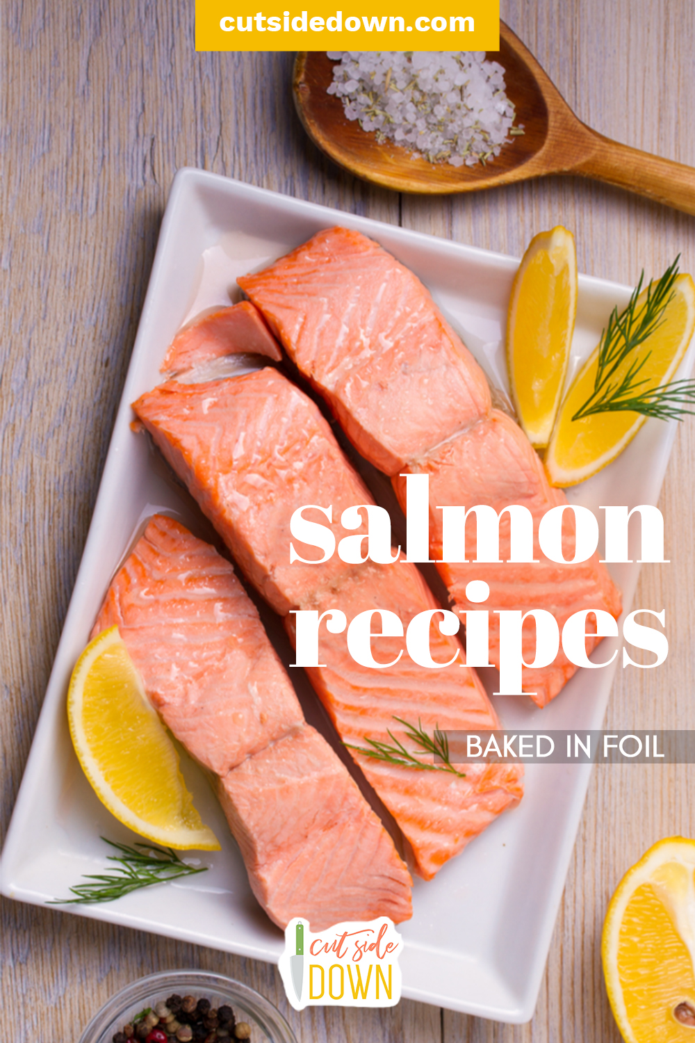 It's easy to dry out salmon when you're baking it. Baking it in foil helps to guarantee a fillet that is moist and flaky. Check out our favorite foil-baked salmon recipes! #TheCutSideDownBlog #SalmonRecipes #BakedinFoilSalmonRecipes #FoilPacketSalmonRecipes